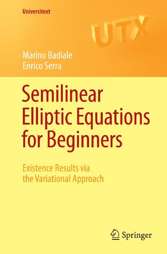 Semilinear Elliptic Equations For Beginners: Existence Results Via The Variational Approach (Universitext)