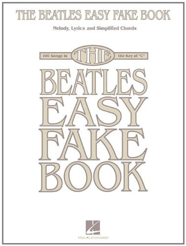 The Beatles Easy Fake Book Melody, Lyrics, And Simplified Chords For 100 Songs