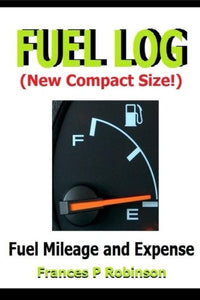 Fuel Log: Fuel Mileage And Repair Expense - New Compact 6 X 9 Size Fuel Log Book