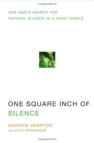 One Square Inch Of Silence: One Man'S Search For Natural Silence In A Noisy World (With Cd)