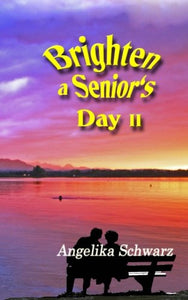 Brighten A Senior'S Day, Vol. 2: Poems And Short Stories
