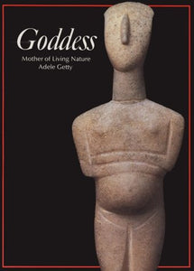 Goddess: Mother Of Living Nature (Art And Imagination Series)