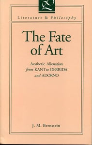 The Fate Of Art: Aesthetic Alienation From Kant To Derrida And Adorno (Literature And Philosophy Series) (Literature & Philosophy)