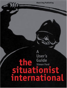 Situationist International: A User'S Guide
