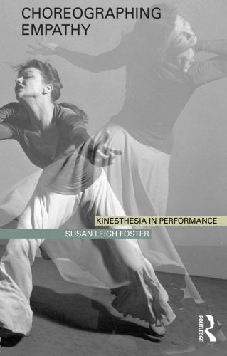 Choreographing Empathy: Kinesthesia In Performance