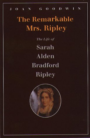 The Remarkable Mrs. Ripley: The Life Of Sarah Alden Bradford Ripley