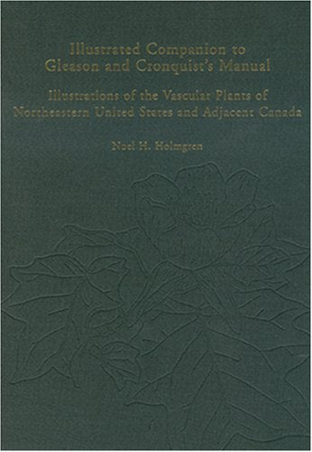 Illustrated Companion To Gleason And Cronquist'S Manual: Illustrations Of The Vascular Plants Of Northeastern United States And Adjacent Canada