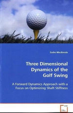 Three Dimensional Dynamics Of The Golf Swing: A Forward Dynamics Approach With A Focus On Optimizing Shaft Stiffness