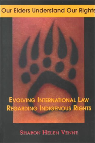 Our Elders Understand Our Rights: Evolving International Law Regarding Indigenous Peoples