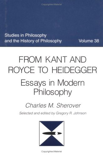 From Kant And Royce To Heidegger: Essays In Modern Philosophy (Studies In Philosophy And The History Of Philosophy)