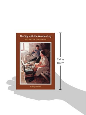 The Spy With The Wooden Leg: The Story Of Virginia Hall (Paperback)