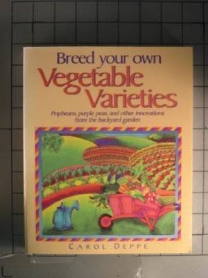 Breed Your Own Vegetable Varieties: Popbeans, Purple Peas, And Other Innovations From The Backyard Garden