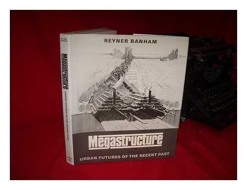 Megastructure: Urban Futures Of The Recent Past (Icon Editions)