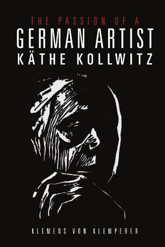 The Passion Of A German Artist: Kthe Kollwitz