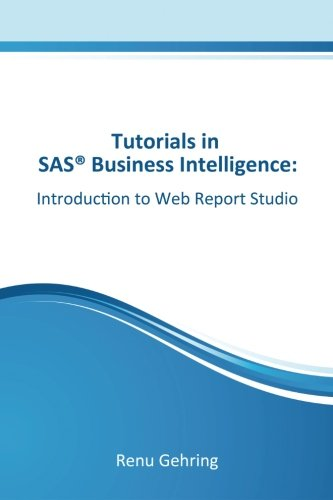 Introduction To Sas Web Report Studio: Tutorials In Sas Business Intelligence (Volume 1)