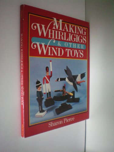 Making Whirligigs And Other Wind Toys