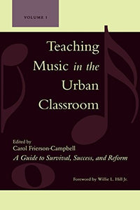 Teaching Music In The Urban Classroom: A Guide To Survival, Success, And Reform