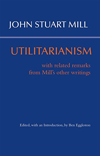 Utilitarianism: With Related Remarks From Mill'S Other Writings (Hackett Classics)