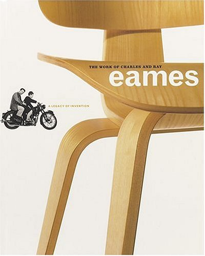 The Work Of Charles And Ray Eames: A Legacy Of Invention