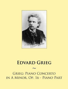 Grieg: Piano Concerto In A Minor, Op. 16 - Piano Part (Samwise Music For Piano) (Volume 71)