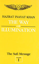 The Way Of Illumination: The Sufi Message: Volume One