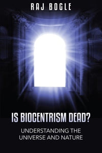 Is Biocentrism Dead?: Understanding The Universe And Nature