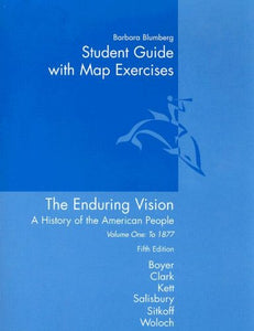Student Guide With Map Exercises For The Enduring Vision: A History Of The American People Vol. 1: To 1877