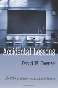 Accidental Lessons: A Memoir Of A Rookie Teacher And A Life Renewed