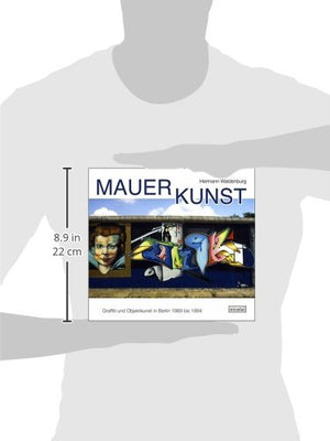 Wall Art: Graffiti And Object Art In Berlin 1989 To 1994