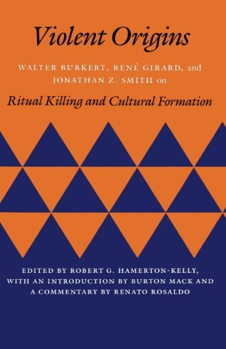 Violent Origins: Walter Burkert, Ren Girard, And Jonathan Z. Smith On Ritual Killing And Cultural Formation