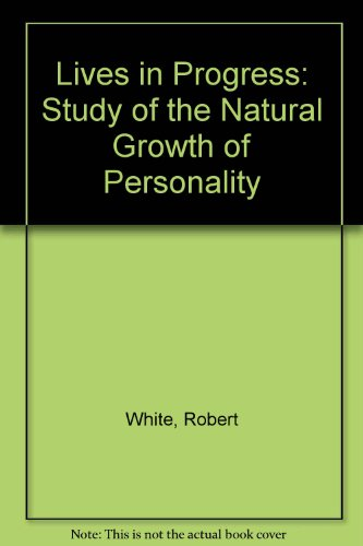 Lives In Progress: A Study Of The Natural Growth Of Personality
