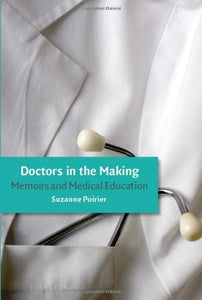 Doctors In The Making: Memoirs And Medical Education