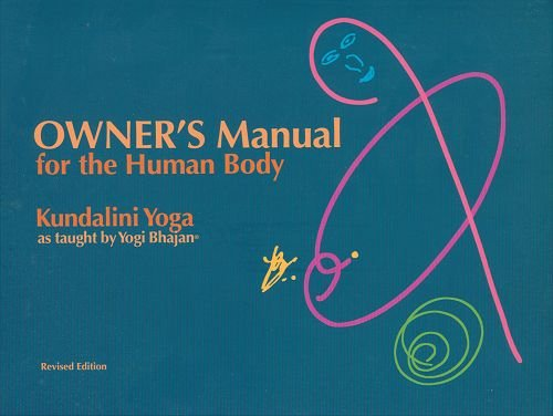 Owner'S Manual For The Human Body: Kundalini Yoga As Taught By Yogi Bhajan
