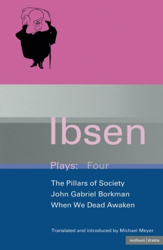 Ibsen Plays: 4: John Gabriel Borkman , Pillars Of Society And When We Dead Awaken (World Classics) (V. 4)