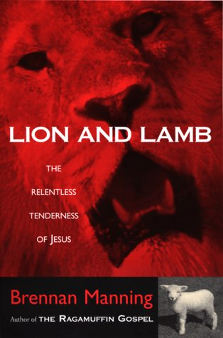 Lion And Lamb: The Relentless Tenderness Of Jesus
