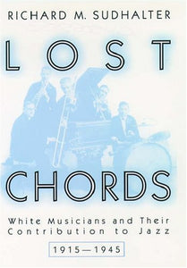 Lost Chords: White Musicians And Their Contribution To Jazz, 1915-1945