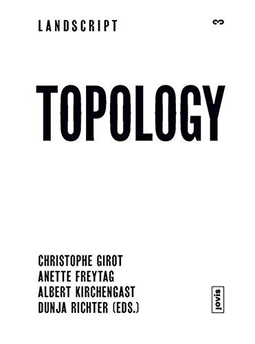 Landscript 03: Topology: Topical Thoughts On The Contemporary Landscape
