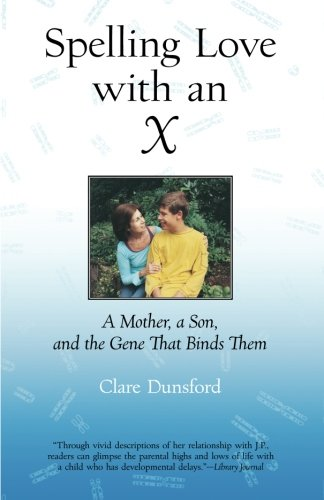 Spelling Love With An X: A Mother, A Son, And The Gene That Binds Them