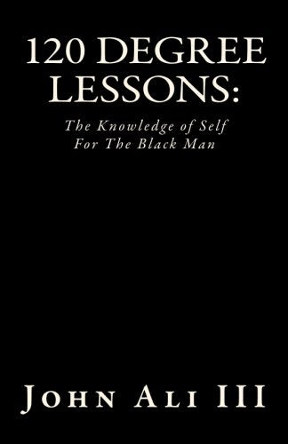 120 Degree Lessons:: The Knowledge Of Self For The Black Man