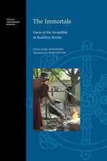 The Immortals: Faces Of The Incredible In Buddhist Burma (Topics In Contemporary Buddhism)