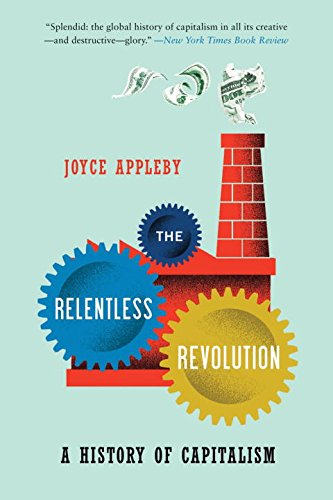 The Relentless Revolution: A History Of Capitalism (Norton Paperback)