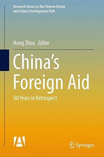Chinas Foreign Aid: 60 Years In Retrospect (Research Series On The Chinese Dream And Chinas Development Path)