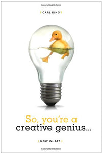 So, You'Re A Creative Genius... Now What?