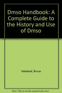Dmso Handbook: A Complete Guide To The History And Use Of Dmso