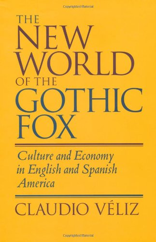 The New World Of The Gothic Fox: Culture And Economy In English And Spanish America