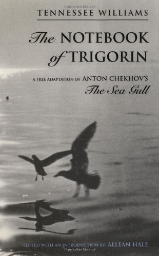 The Notebook Of Trigorin: A Free Adaptation Of Chechkov'S The Sea Gull
