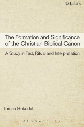 The Formation And Significance Of The Christian Biblical Canon: A Study In Text, Ritual And Interpretation