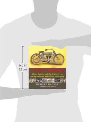 At The Creation: Myth, Reality, And The Origin Of The Harley-Davidson Motorcycle, 1901-1909