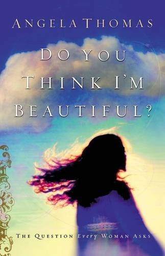 Do You Think I'M Beautiful? : The Question Every Woman Asks