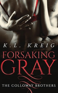 Forsaking Gray (The Colloway Brothers) (Volume 1)